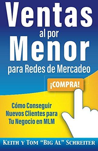 """Ventas al por Menor para Redes de Mercadeo: Como Conseguir Nuevos Clientes para Tu Negocio en MLM (Spanish Edition) [Keith Schreiter - Tom """"Big Al"""" Schreiter] (Tapa Blanda)"""