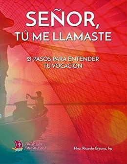 Señor, Tú me llamaste: 21 pasos para entender tu vocación (Spanish Edition)