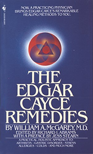 The Edgar Cayce Remedies: A Practical, Holistic Approach to Arthritis, Gastric Disorder, Stress, All