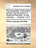 The Expedition of Humphry Clinker by the Author of Roderick Random In, Tobias George Smollett, 1170747078