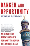 Danger and Opportunity: An American Ambassador's Journey Through the Middle East