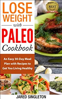 Lose Weight with Paleo Cookbook: An Easy 30-Day Meal Plan