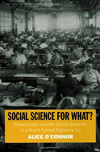 Social Science for What?: Philanthropy and the Social Question in a World Turned Rightside Up (Russell Sage Foundation Centennial Series)