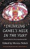 Drinking Camel's Milk in the Yurt – Expat Stories From Kazakhstan