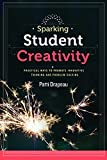 img - for Sparking Student Creativity: Sparking Student Creativity: Practical Ways to Promote Innovative Thinking and Problem Solving by Patti Drapeau (2014-09-15) book / textbook / text book
