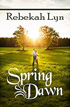 Spring Dawn (Seasons of Faith Book 3) by [Lyn, Rebekah]