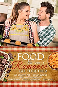 Food and Romance Go Together, Vol. 1: An Anthology by [Stewart-Ade, Sue, Perrin, Randi, Summers, Ryan Jo, Gunter, Sonja, Vitek, Jody, Marcom, April, Marcom, Holly]