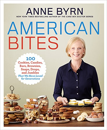 American Bites: 100 Cookies, Candies, Bars, Brownies, Snaps, Drops, and Jumbles That We Have Loved for Generations by Anne Byrn