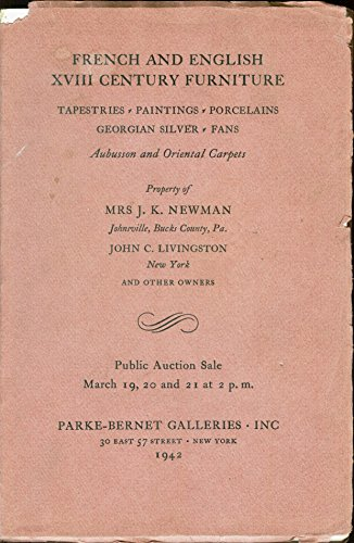 French and English XVIII Century Furniture: Tapestries, Paintings, Porcelains, Georgian Silver, Fans, Aubusson and Oriental Carpets (Property of Mrs. J. K. Newman, John C. Livingston, and Other Owners), March 19, 20, and 21, 1942