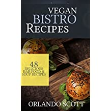 Vegan Recipes: Vegan Bistro Recipes: 48 Delicious Bar Food & Soup Recipes (Vegan Recipes, Vegan diet, Vegan diet for beginners, how to lose weight fast, vegan cookbook, Weight loss for diabetics)