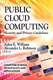 Public Cloud Computing, Aiden E. Williams and Alexander L. Robinson, 1620819821