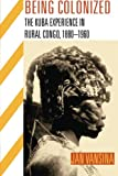Being Colonized: The Kuba Experience in Rural Congo, 1880–1960 (Africa and the Diaspora: History, Politics, Culture)