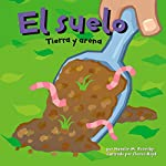 El suelo: Tierra y arena (Dirt: The Scoop on Soil) | Natalie M. Rosinsky