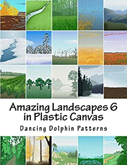 Amazing Landscapes 6: in Plastic Canvas