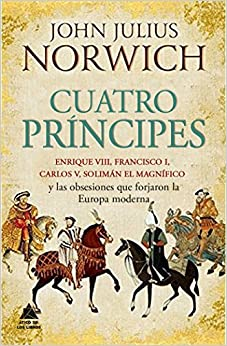 Cuatro Príncipes por John Julius Norwich