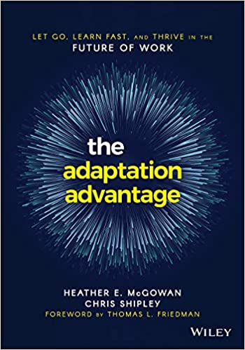 The Adaptation Advantage by Heather McGowan and Chris Shipley
