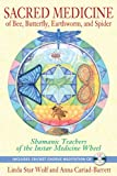 Sacred Medicine of Bee, Butterfly, Earthworm, and Spider, Linda Star Wolf and Anna Cariad-Barrett, 1591431492