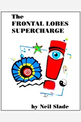The Frontal Lobes Supercharge (Neil Slade Brain Books Book 1) Kindle Edition