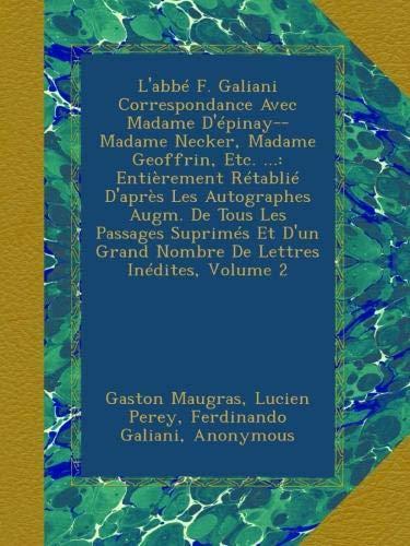 L'abbé F. Galiani Correspondance Avec Madame D'épinay--Madame Necker, Madame Geoffrin, Etc. ...: Entièrement Rétablié D'après Les Autographes Augm. De ... Lettres Inédites, Volume 2 (French Edition)