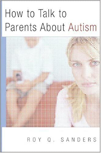Book How to Talk to Parents About Autism (Norton Professional Book) by Roy Q. Sanders (2008-01-17)