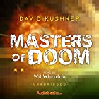 Masters of Doom: How Two Guys Created an Empire and Transformed Pop Culture Hörbuch von David Kushner Gesprochen von: Wil Wheaton