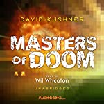 Masters of Doom: How Two Guys Created an Empire and Transformed Pop Culture | David Kushner