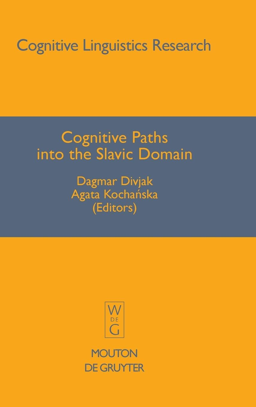 Cognitive Paths into the Slavic Domain (Cognitive Linguistics Research [CLR])