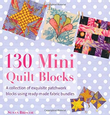 40 Mini Quilt Blocks A Collection Of Exquisite Patchwork Blocks Stunning Mini Quilt Patterns