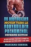 du bodybuilder moyen vers le bodybuilder phenomenal deuxieme edition un guide inspirant pour vous entrainer au bodybuilding avec votre esprit et vos tripes french edition