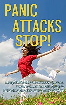 Panic Attacks STOP! - A Comprehensive Guide on Panic Attacks Symptoms, Causes, Treatments & a Holistic System to Reduce Stress, Stop Panic Attacks & Anxiety Disorders by [Wiles, Nancy J.]