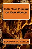2100: the Future of Our World, Benjamin K. Taylor, 1453782451