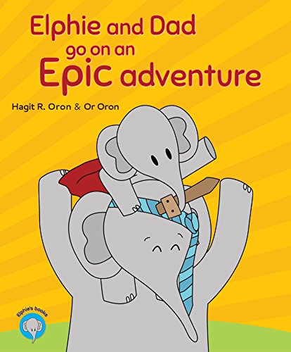 Elphie and Dad go on an Epic adventure: Free gift inside (Elphie's books Book 1) by [Oron, Hagit R.]