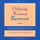 Helping Women Recover, Community Package : A Program for Treating Addiction, Covington, Stephanie S., 0787945803