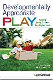 Developmentally Appropriate Play: Guiding Young Children to a Higher Level (NONE)