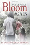 Roses Will Bloom Again, Frances Holder Eastridge, 1462406351