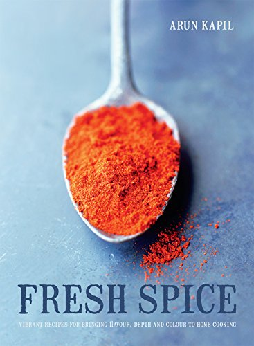 - Fresh Spice: Vibrant recipes for bringing flavour, depth and colour to home cooking