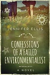 Confessions of a Failed Environmentalist: A Novel