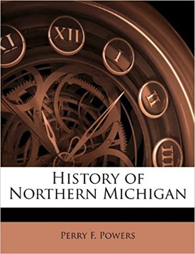 Book History of Northern Michigan by Perry F. Powers (2010-02-09)