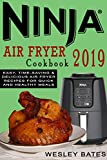 Ninja Air Fryer Cookbook 2019: Easy, Time-Saving & Delicious Air Fryer Recipes For Quick and Healthy Meals