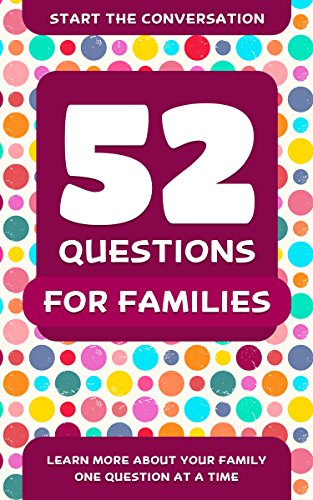 52 Questions for Families: Learn More About Your Family One Question At A Time