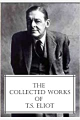 The Collected Works of T.S. Eliot (featuring the Waste Land, 2 collections of poetry and more, all with an active table of contents) Kindle Edition