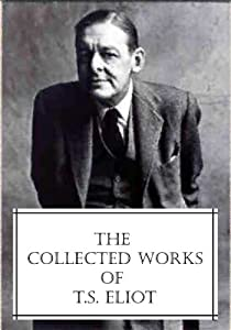 The Collected Works of T.S. Eliot (featuring the Waste Land, 2 collections of poetry and more, all with an active table of contents)