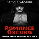 Romance Oscuro [Dark Romance]: Secuestrada por el Sicario de la Mafia [Kidnapped by the Mafia Hitman] | Roman Palacios