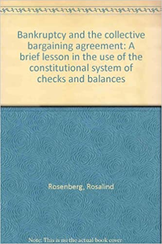 Bankruptcy And The Collective Bargaining Agreement A Brief Lesson