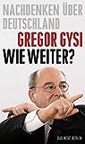 Wie weiter?: Nachdenken über Deutschland (German Edition)