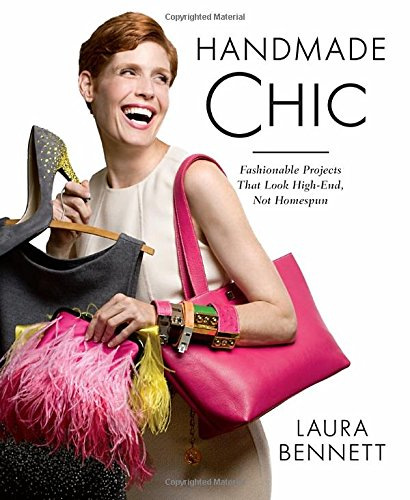 Read Online Handmade Chic: Fashionable Projects That Look High-End, Not Homespun PDF