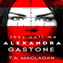 They Call Me Alexandra Gastone Audiobook by T.A. Maclagan Narrated by Lesley Ann Fogle