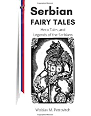 Serbian Fairy Tales: Hero Tales and Legends of the Serbians