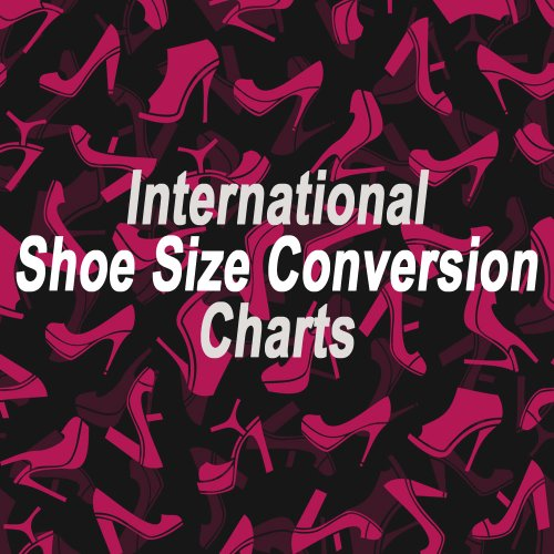 International Shoe Size Conversion Charts - Essential Guide for Virtual Shoppers and International Travelers ()
