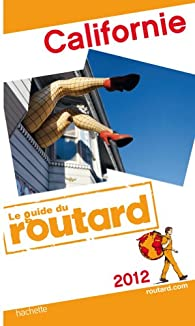 Guide du routard. Californie. 2012 par  Guide du Routard